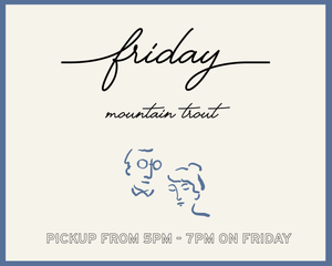 Mountain Trout - Friday Pickup Only 5pm-7pm