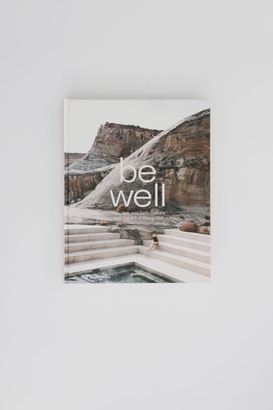 Be Well - New Spa and Bath Culture and the Art of Being Well