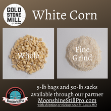 Load image into Gallery viewer, Gold Stone Mill White Corn is available whole or fine grind in 5-lb bags and 50-lb sacks through our partner Moonshine Still Pro.