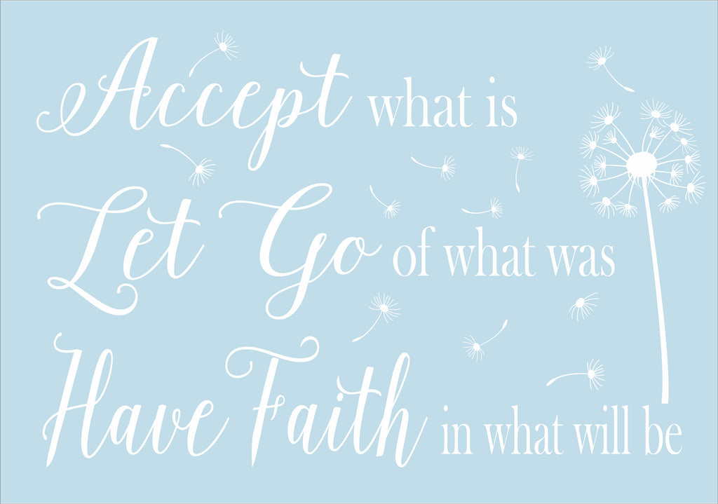 Accept What Is Let Go Of What Was Have Faith In What Will Be Stencil - Superior Stencils