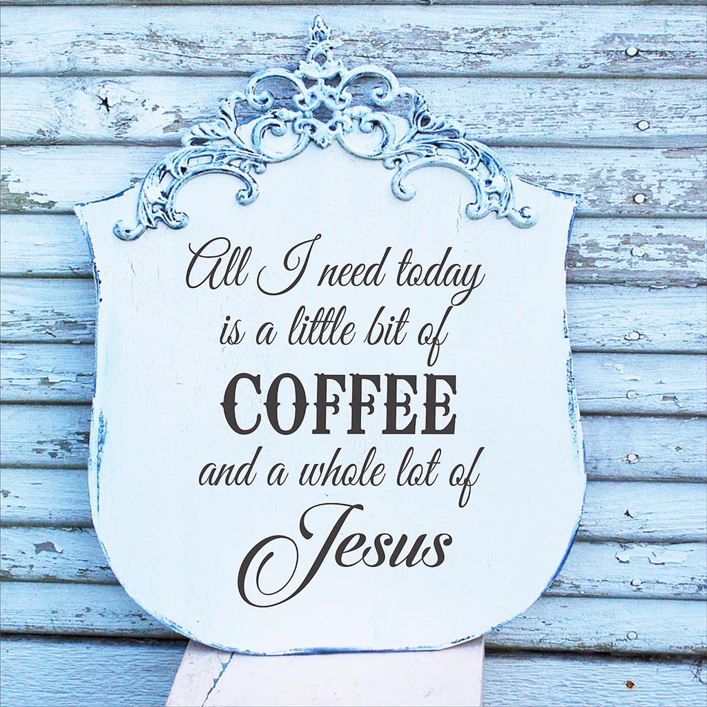 All I need today is a little COFFEE and JESUS - Stencil - Superior Stencils