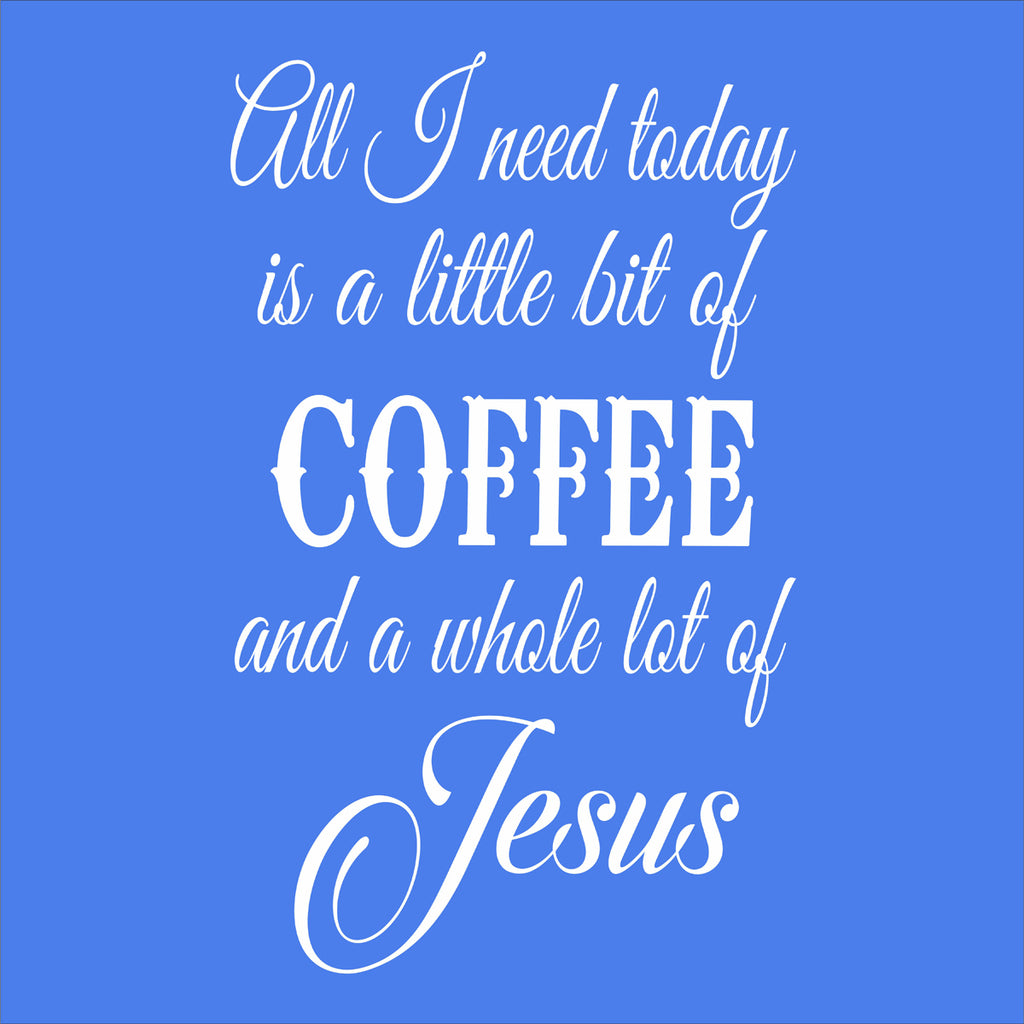 All I need today is COFFEE and JESUS Stencil