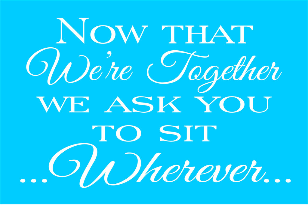 Now that We're Together Sit Wherever Stencil - Wedding Stencil - Superior Stencils