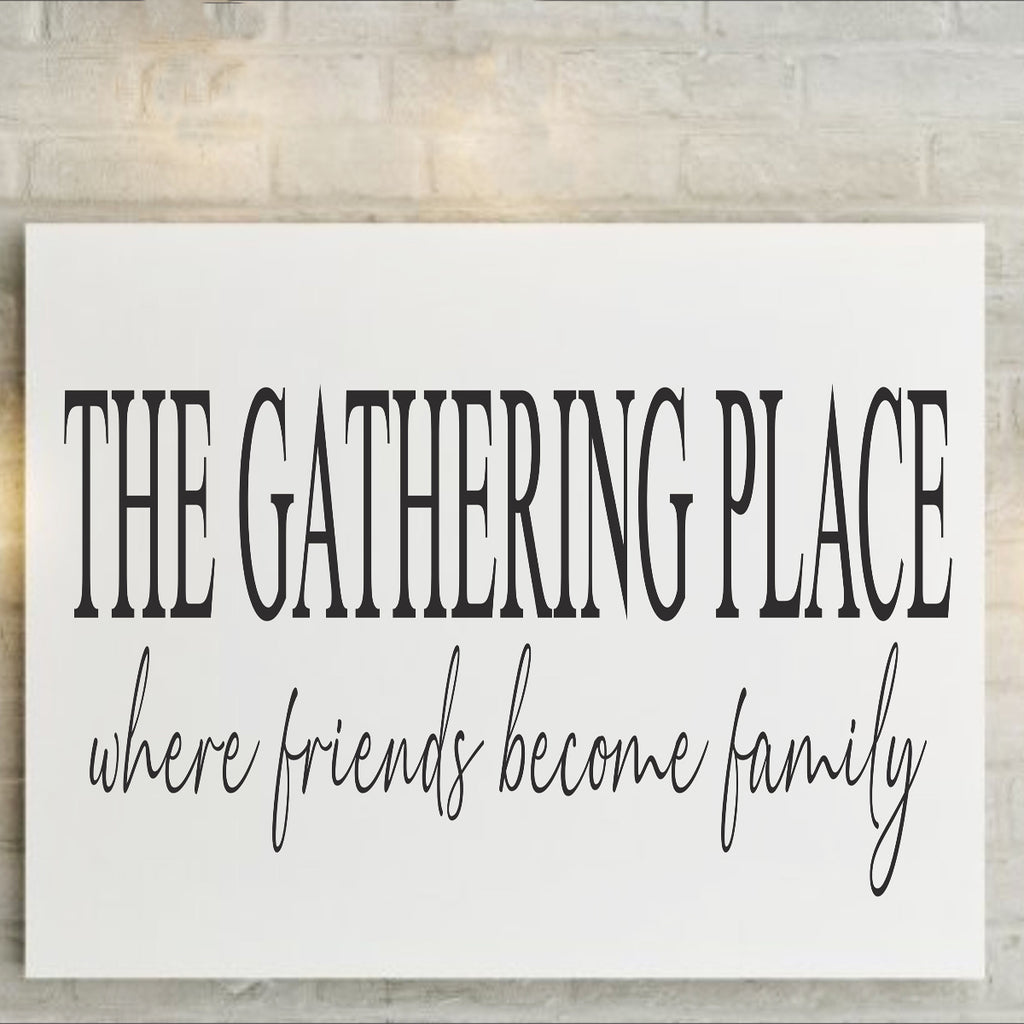 THE GATHERING PLACE where friends become family Stencil - Superior Stencils
