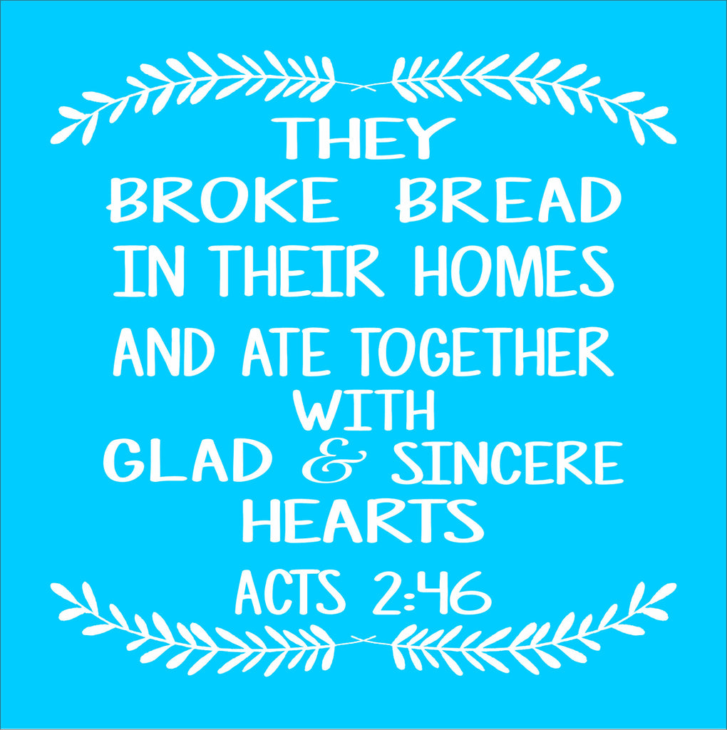 They Broke Bread in Their Homes Stencil - Superior Stencils