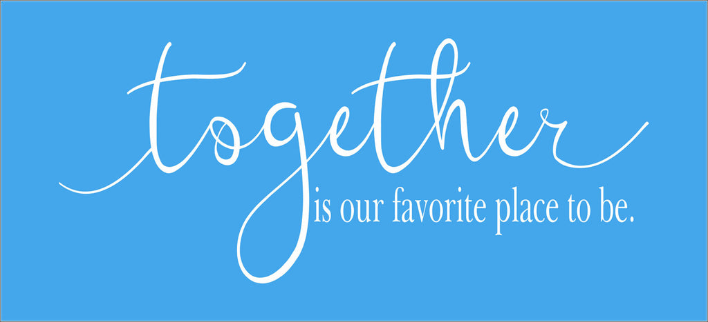 TOGETHER is our favorite place to be Stencil - - Superior Stencils
