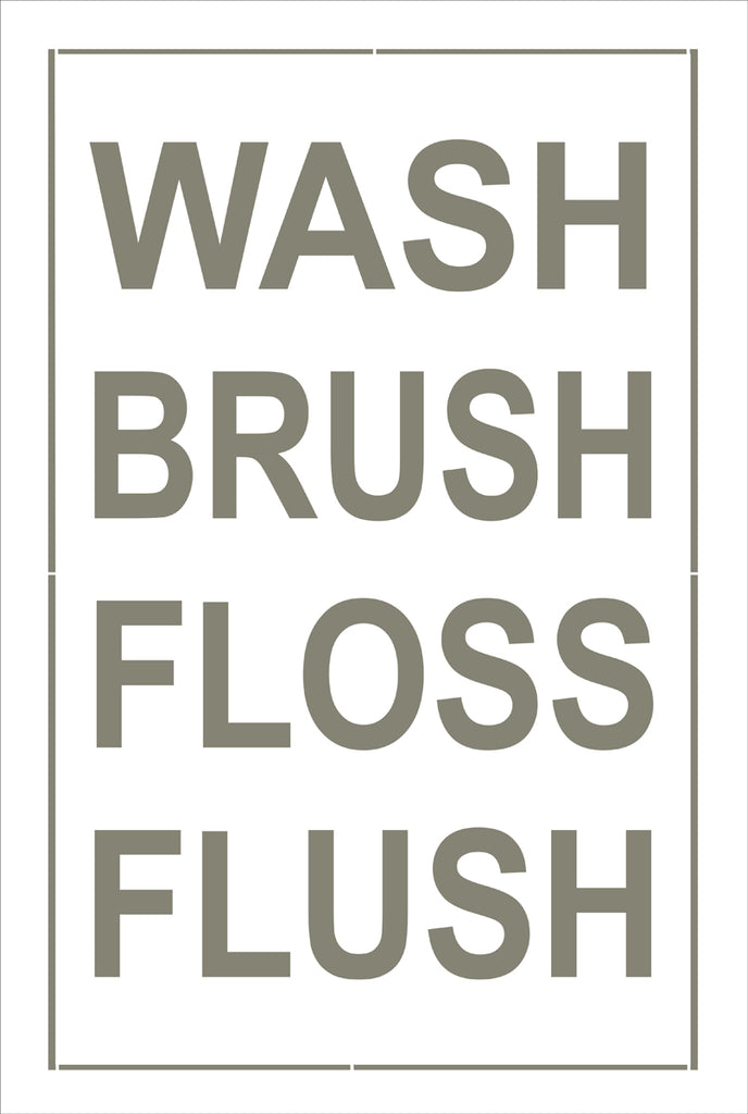 WASH BRUSH FLOSS FLUSH Stencil - Superior Stencils