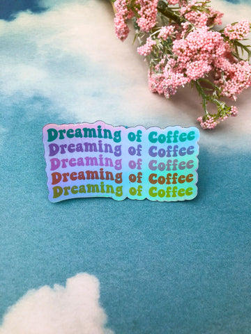 Dreaming of Coffee Holographic Sticker