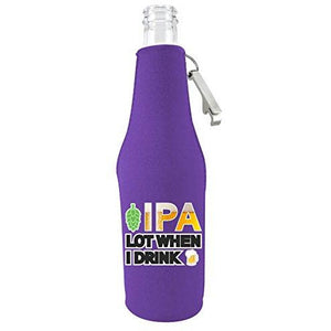 IPA Lot When I Drink Beer Bottle Coolie With Opener