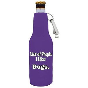 List of People I Like Dogs Beer Bottle Coolie with Opener Attached