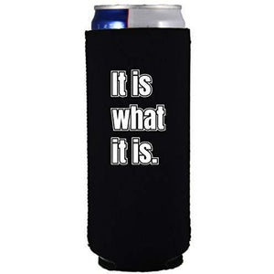 "black slim can koozie with ""it is what it is"" funny text design"