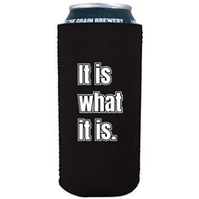 "Load image into Gallery viewer, 16 oz can koozie with ""it is what it is"" funny text design"