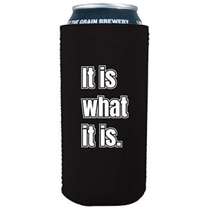 "16 oz can koozie with ""it is what it is"" funny text design"