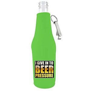 """i give in to beer pressure"" zipper bottle with opener koozie"