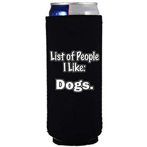 "black slim can koozie with ""people i like: dogs"" funny text design"