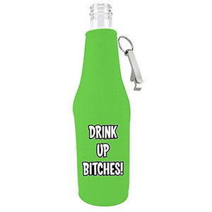 Drink up Bitches Beer Bottle Coolie With Opener