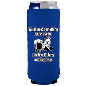 slim can koozie with i believe ill have another beer design