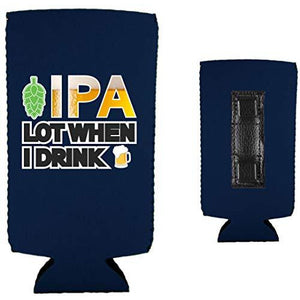 IPA Lot When I Drink Magnetic Slim Can Coolie