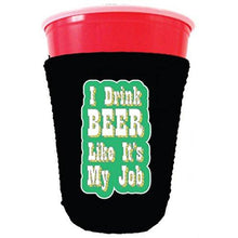 Load image into Gallery viewer, I Drink Beer Like It's My Job Party Cup Coolie