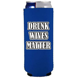 Drunk Wives Matter Slim Can Coolie