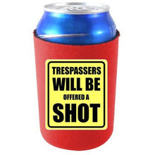 Load image into Gallery viewer, Trespassers Offered a Shot Can Coolie