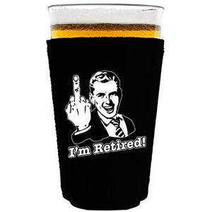 pint glass koozie with im retired design and 50's guy giving middle finger