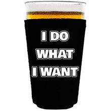 Load image into Gallery viewer, pint glass koozie with i do what i want design