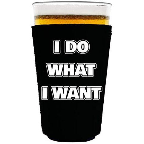 pint glass koozie with i do what i want design