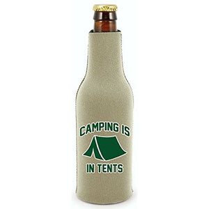 Camping Is In Tents Beer Bottle Coolie