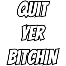 Load image into Gallery viewer, vinyl sticker with quit yer bitchin design