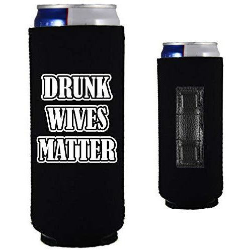 Drunk Wives Matter Magnetic Slim Can Coolie