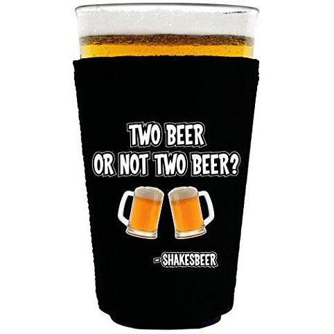 pint glass koozie with two beer or not two beer design