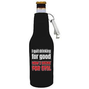 black zipper beer bottle koozie with opener and funny i quit drinking for good now i drink for evil design