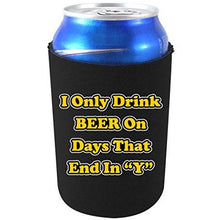Load image into Gallery viewer, can koozie with i only drink on days that end in y design