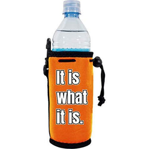 It Is What It Is Water Bottle Coolie