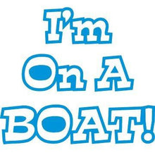 Load image into Gallery viewer, I'm On a Boat Vinyl Sticker
