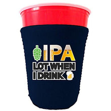 Load image into Gallery viewer, IPA Lot When I Drink Beer Party Cup Coolie