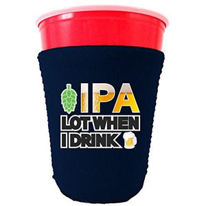 IPA Lot When I Drink Beer Party Cup Coolie
