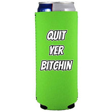 "Load image into Gallery viewer, bright green slim can koozie with ""quit yer bitchin"" funny text design"