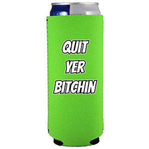 "bright green slim can koozie with ""quit yer bitchin"" funny text design"