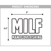 Load image into Gallery viewer, Milf, Man I Love Fishing Vinyl Sticker