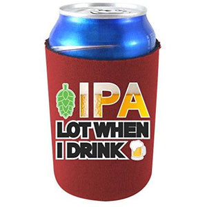IPA Lot When I Drink Can Coolie