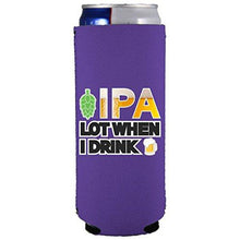 Load image into Gallery viewer, IPA Lot When I Drink Beer Slim Can Coolie