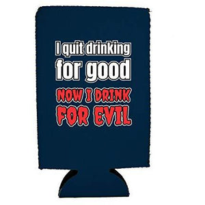 I Quit Drinking For Good, Now I Drink For Evil 16 oz. Can Coolie
