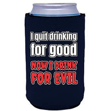 Load image into Gallery viewer, can koozie with i quit drinking for good now i drink for evil design