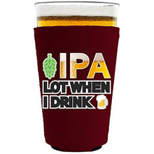 Load image into Gallery viewer, IPA Lot When I Drink Beer Pint Glass Coolie