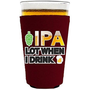IPA Lot When I Drink Beer Pint Glass Coolie