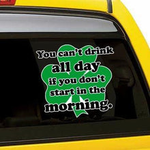 Load image into Gallery viewer, You Can't Drink All Day If You Don't Start in The Morning Vinyl Sticker