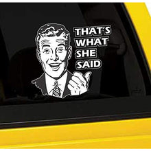 Load image into Gallery viewer, That's What She Said Vinyl Sticker