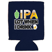 Load image into Gallery viewer, IPA Lot When I Drink Can Coolie